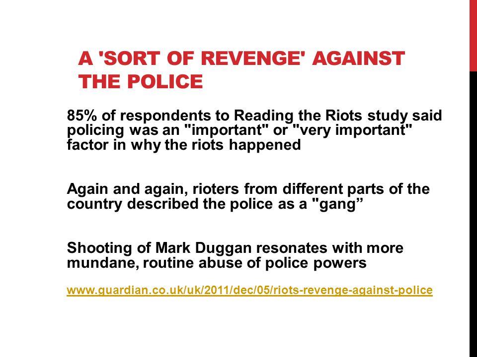 A sort of revenge against the police