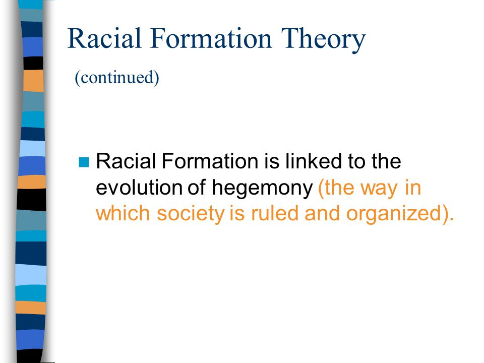 Racial Formation Theory (continued)