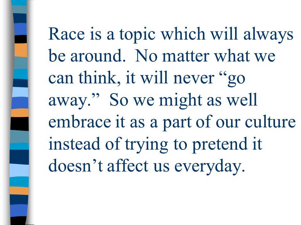 Race is a topic which will always be around