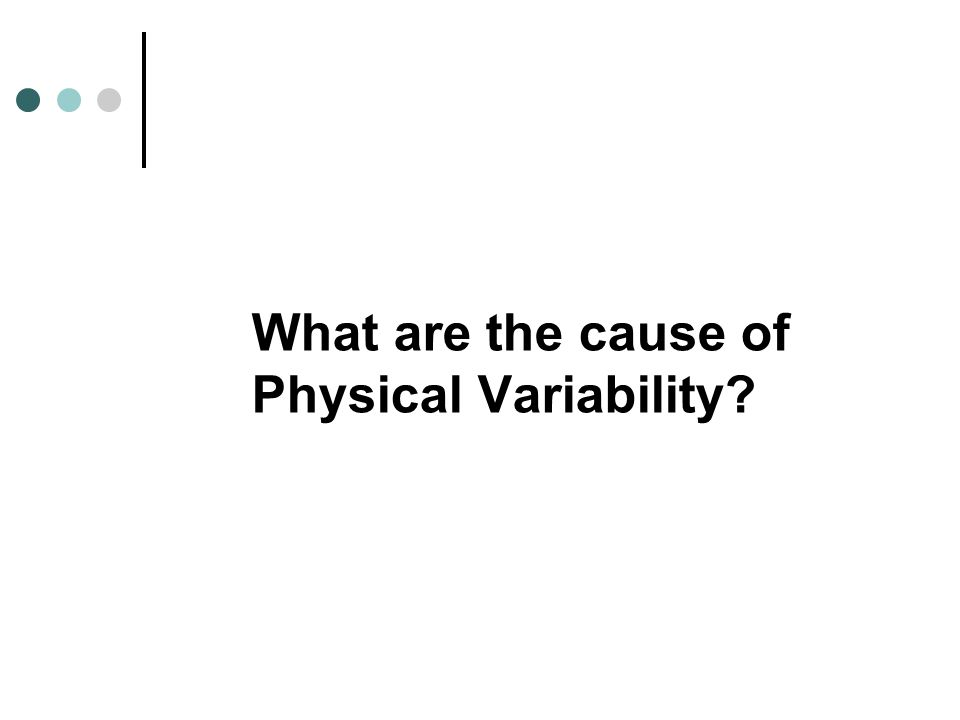 What are the cause of Physical Variability