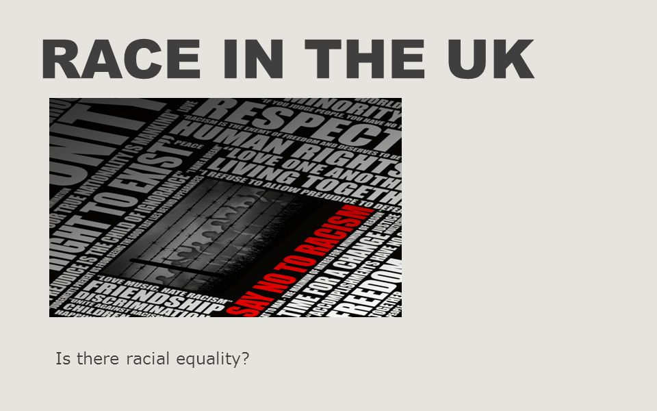 Race in the UK Is there racial equality