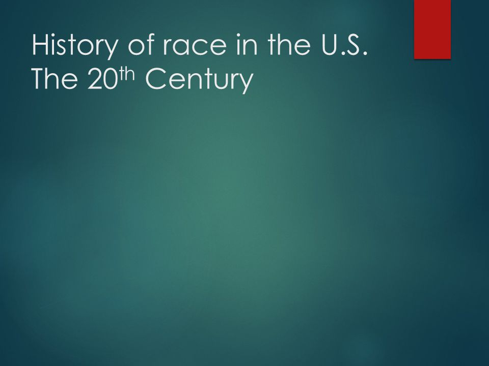 History of race in the U.S. The 20th Century