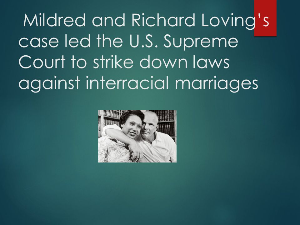 Mildred and Richard Loving's case led the U. S