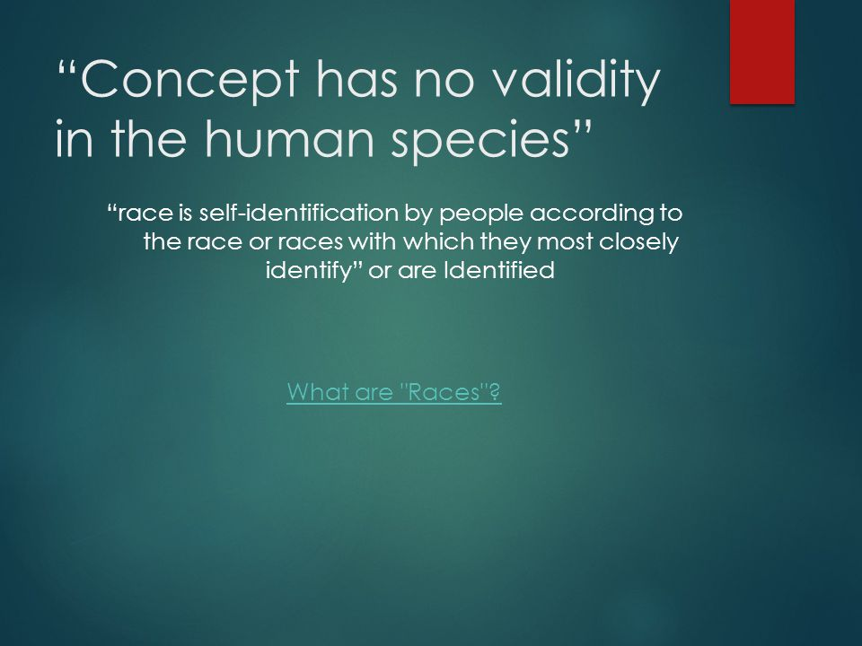 Concept has no validity in the human species
