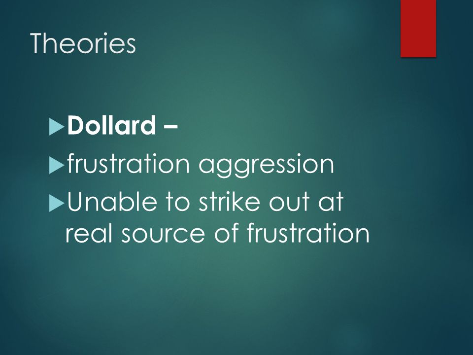 Theories Dollard – frustration aggression