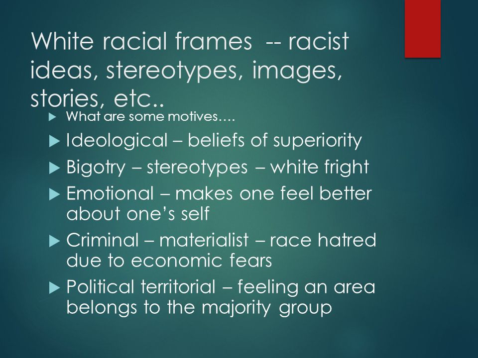 White racial frames -- racist ideas, stereotypes, images, stories, etc..
