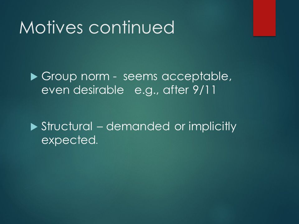 Motives continued Group norm - seems acceptable, even desirable e.g., after 9/11.