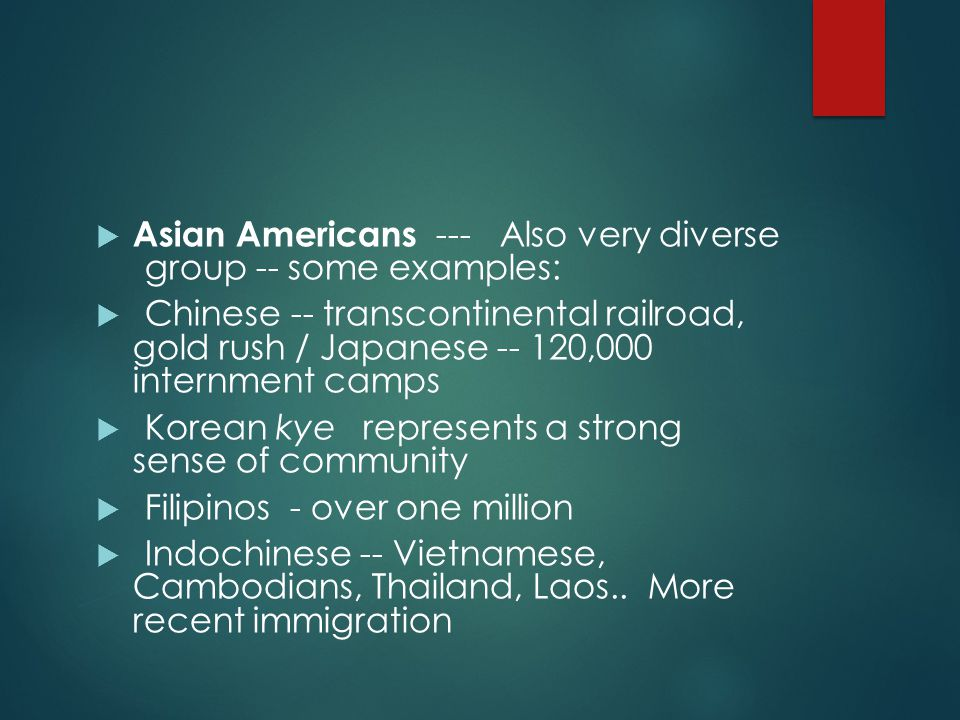 Asian Americans --- Also very diverse group -- some examples: