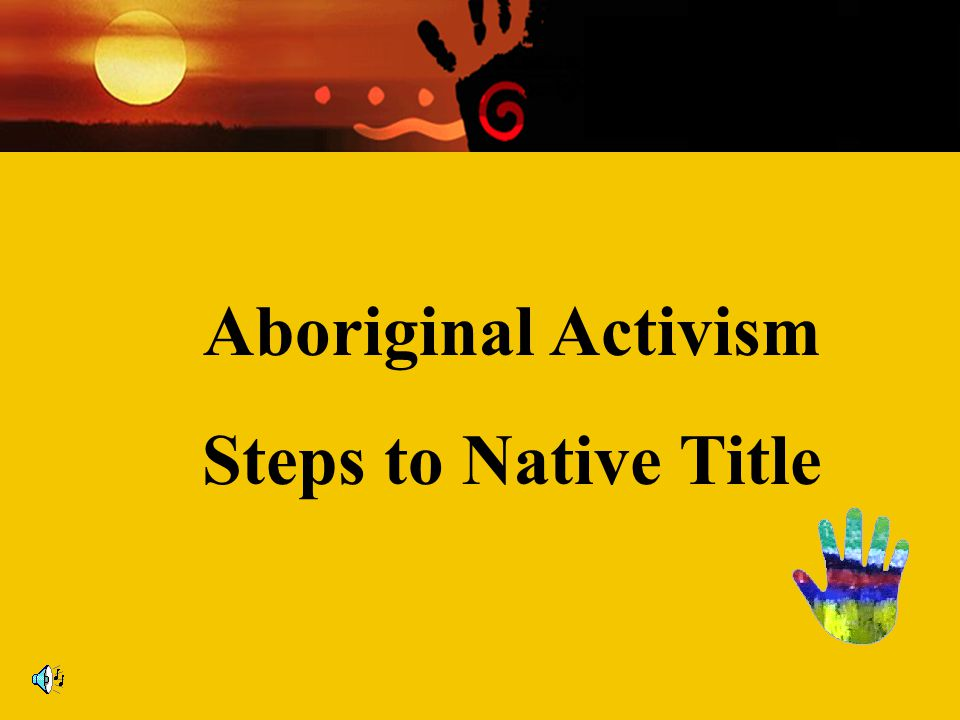 Aboriginal Activism Steps to Native Title