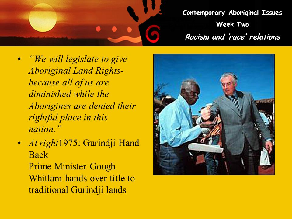We will legislate to give Aboriginal Land Rights-because all of us are diminished while the Aborigines are denied their rightful place in this nation.