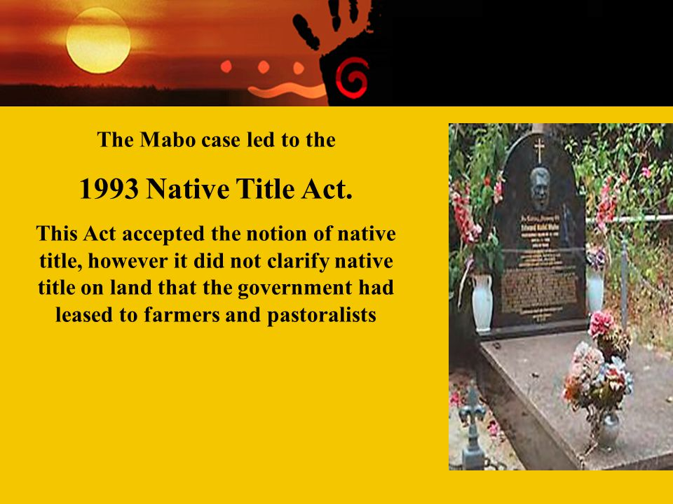 1993 Native Title Act. The Mabo case led to the