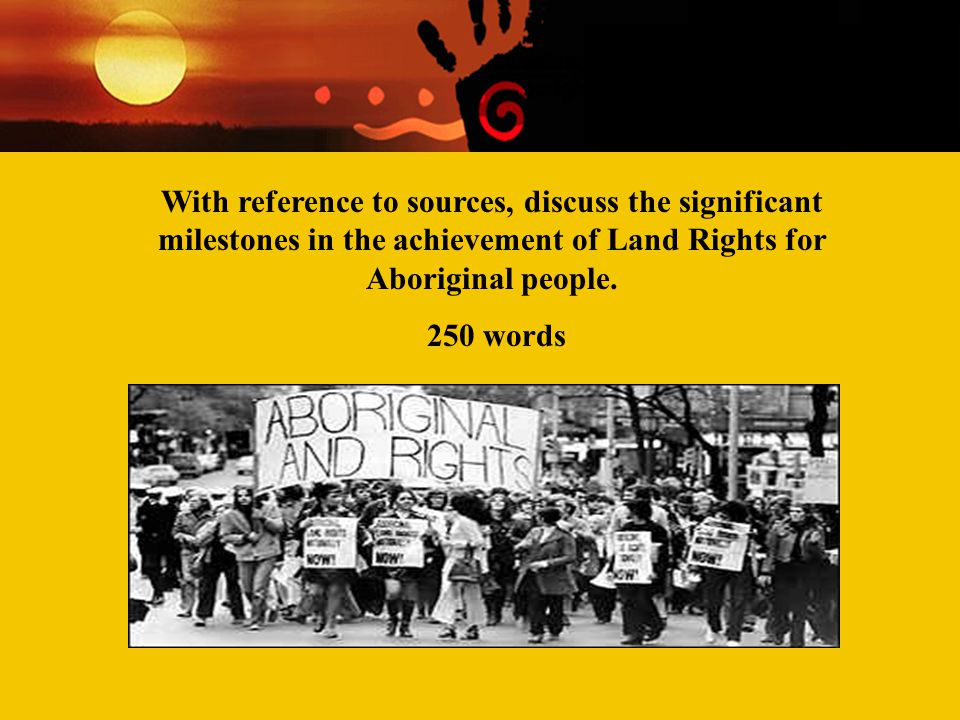 With reference to sources, discuss the significant milestones in the achievement of Land Rights for Aboriginal people.