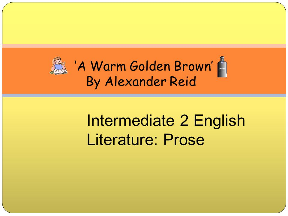 Intermediate 2 English Literature: Prose 'A Warm Golden Brown'