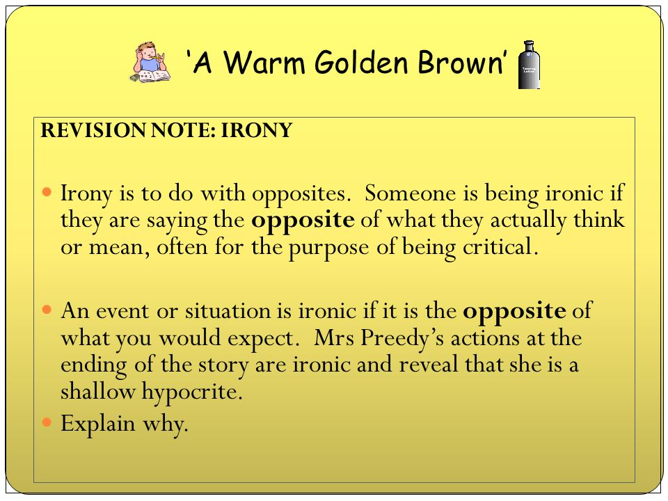 'A Warm Golden Brown' REVISION NOTE: IRONY.