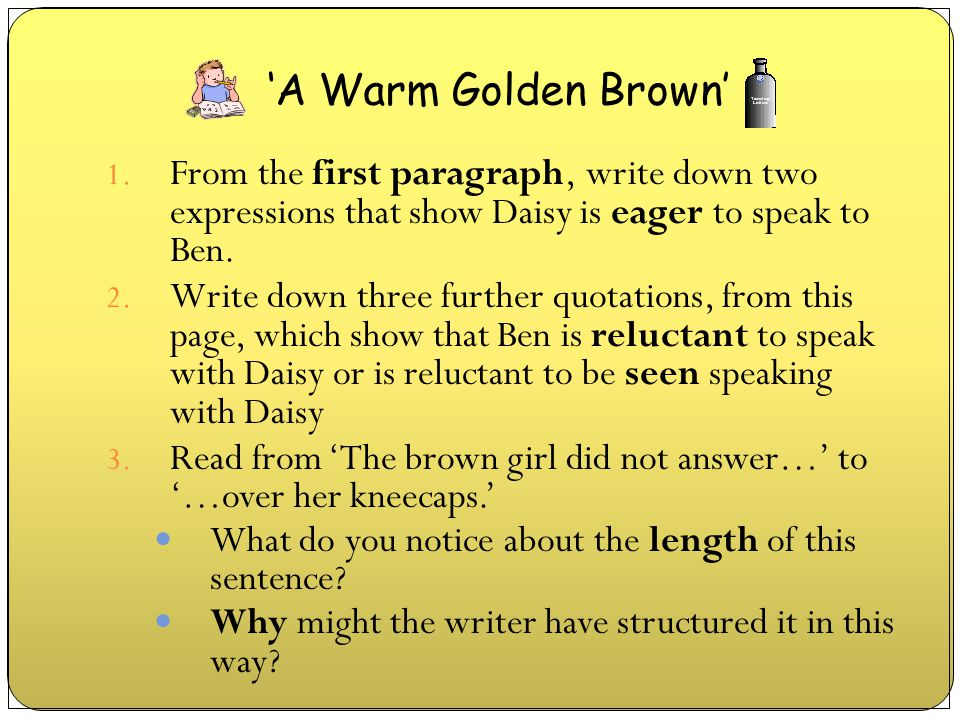 'A Warm Golden Brown' From the first paragraph, write down two expressions that show Daisy is eager to speak to Ben.