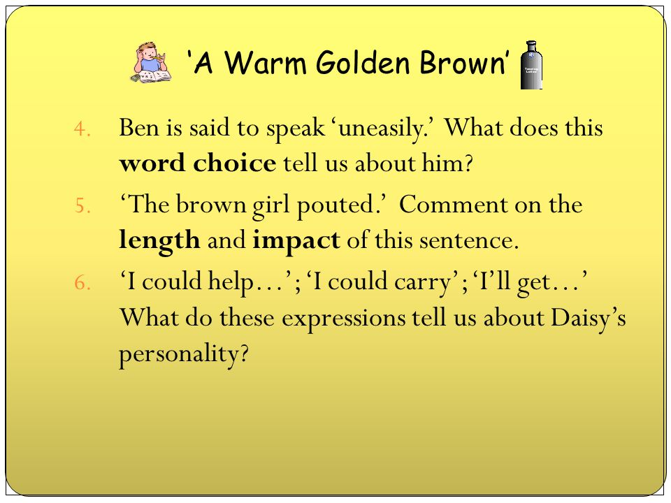 'A Warm Golden Brown' Ben is said to speak 'uneasily.' What does this word choice tell us about him