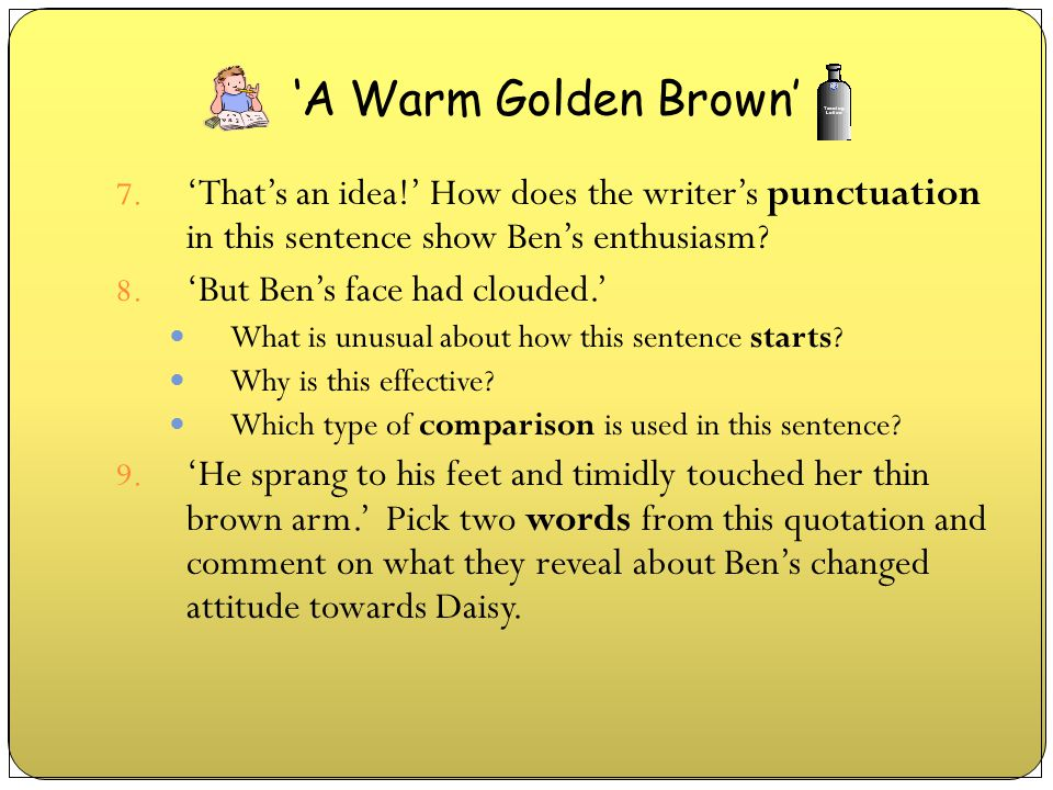 'A Warm Golden Brown' 'That's an idea!' How does the writer's punctuation in this sentence show Ben's enthusiasm
