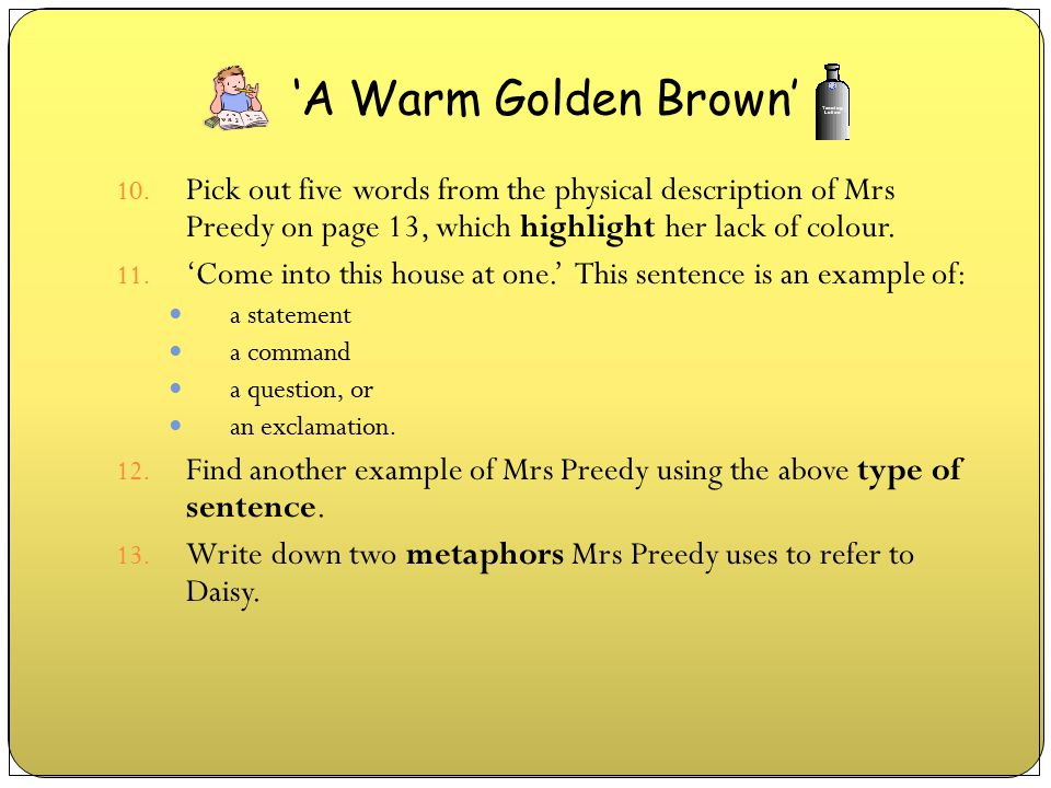 'A Warm Golden Brown' Pick out five words from the physical description of Mrs Preedy on page 13, which highlight her lack of colour.
