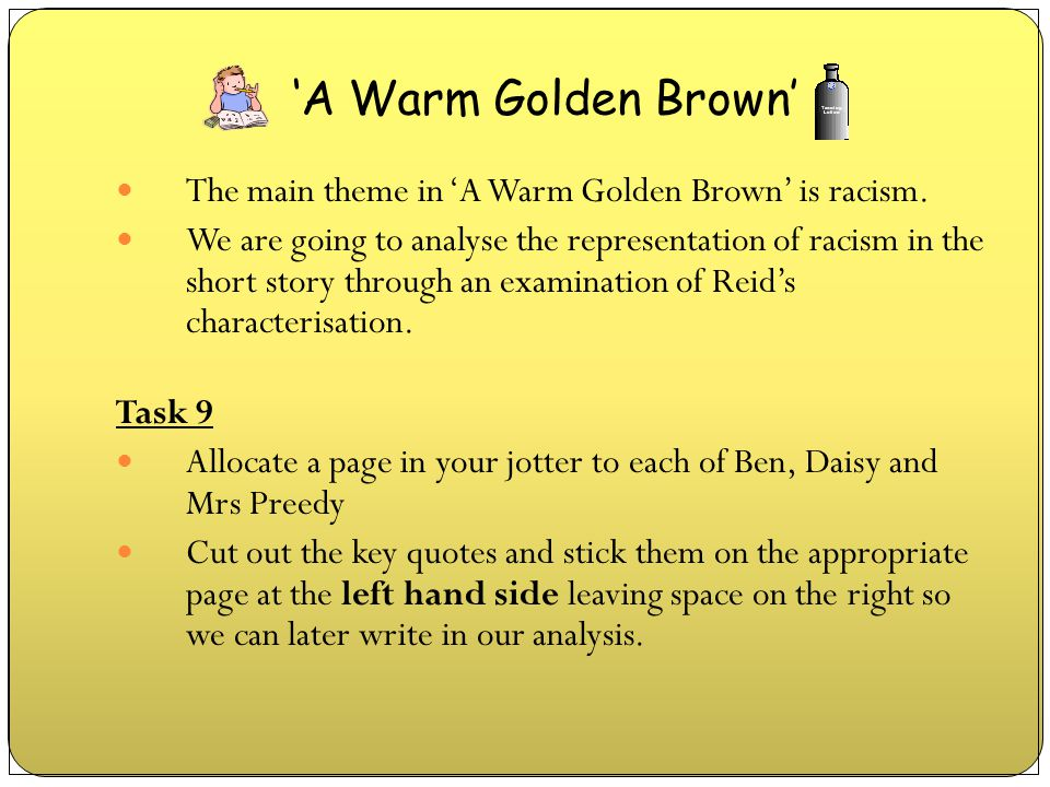 'A Warm Golden Brown' The main theme in 'A Warm Golden Brown' is racism.