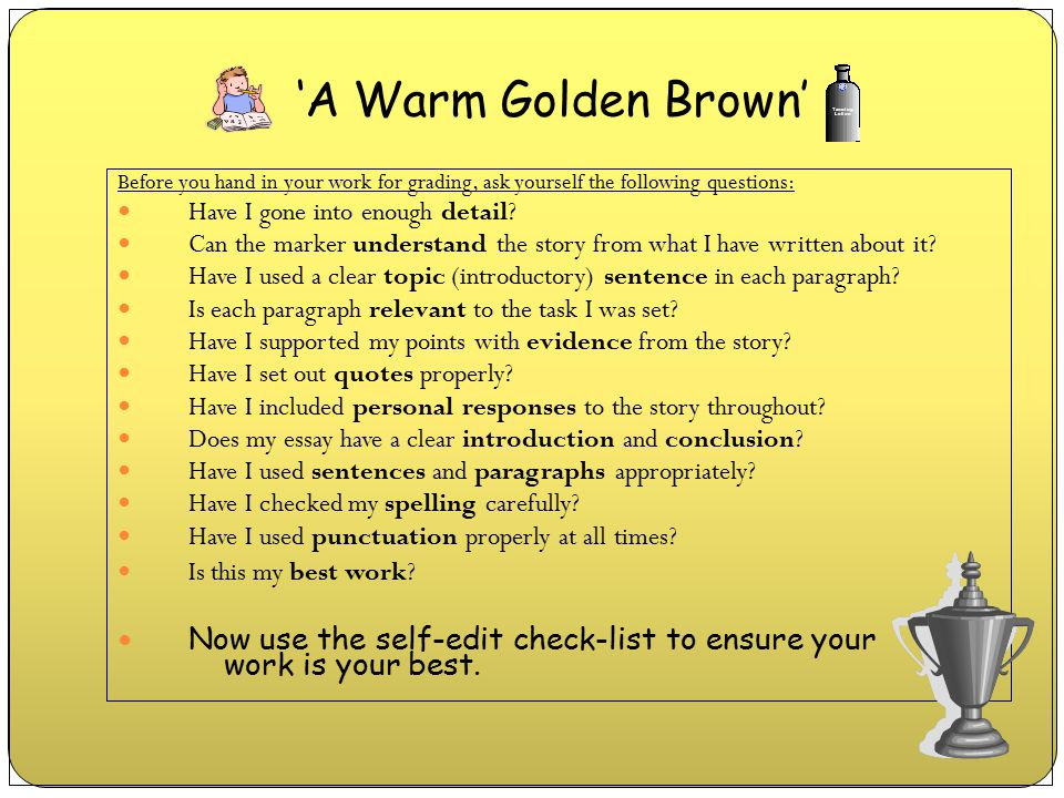 'A Warm Golden Brown' Before you hand in your work for grading, ask yourself the following questions: