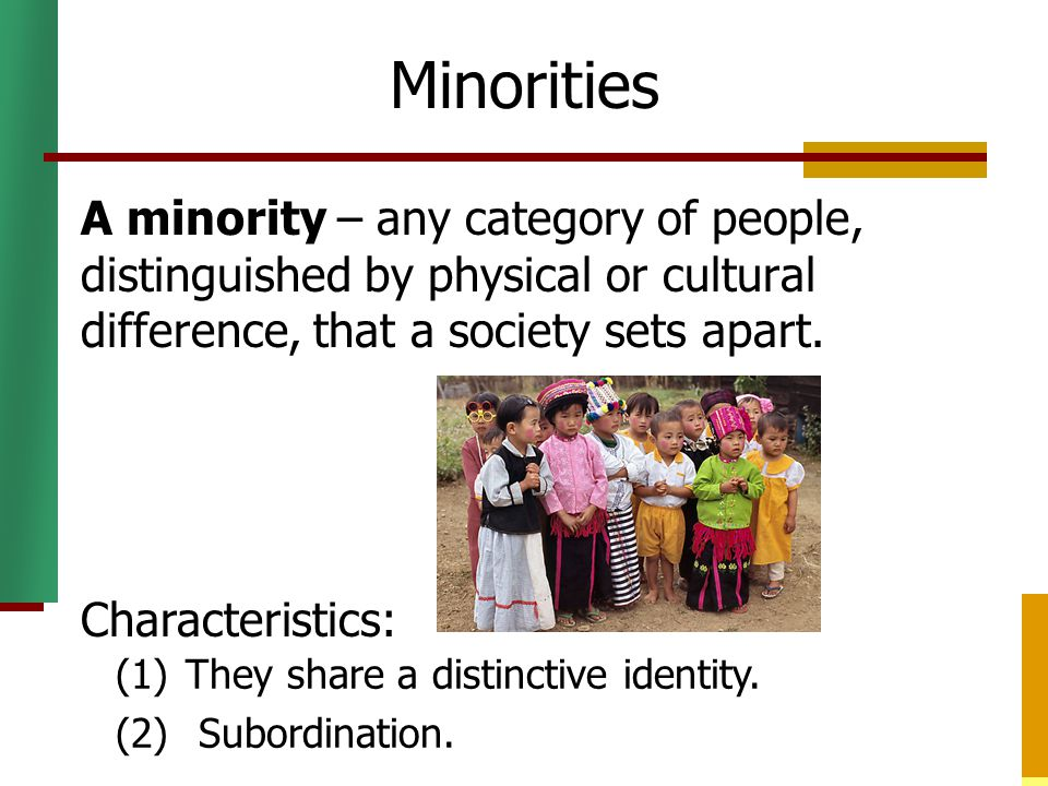 Minorities A minority – any category of people, distinguished by physical or cultural difference, that a society sets apart.