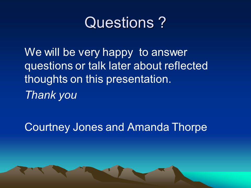 Questions We will be very happy to answer questions or talk later about reflected thoughts on this presentation.
