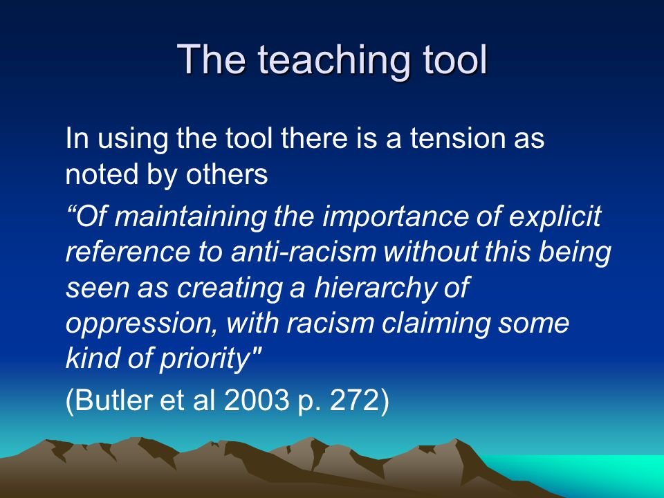 The teaching tool In using the tool there is a tension as noted by others.