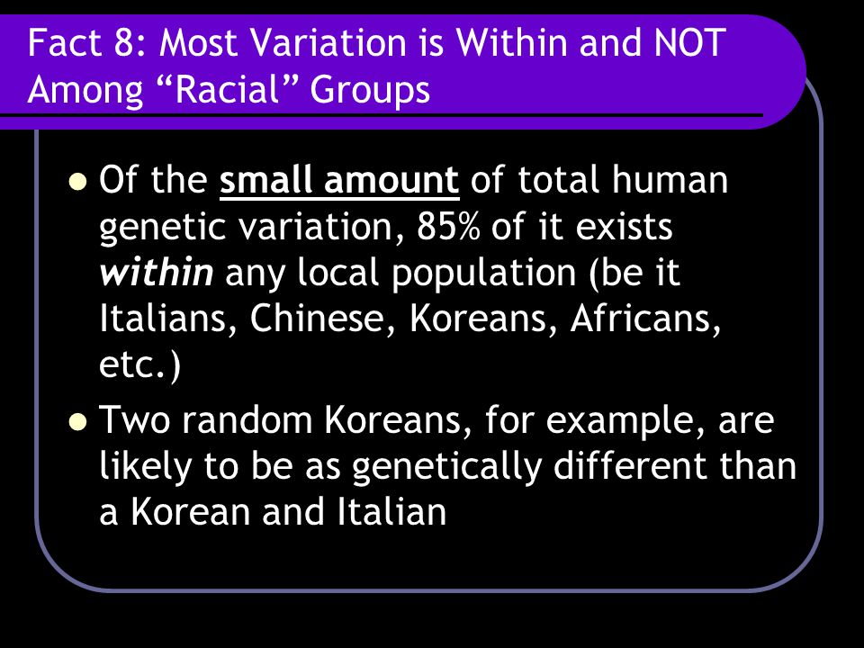Fact 8: Most Variation is Within and NOT Among Racial Groups