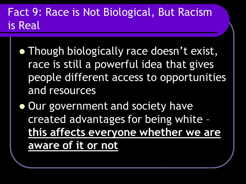 Fact 9: Race is Not Biological, But Racism is Real