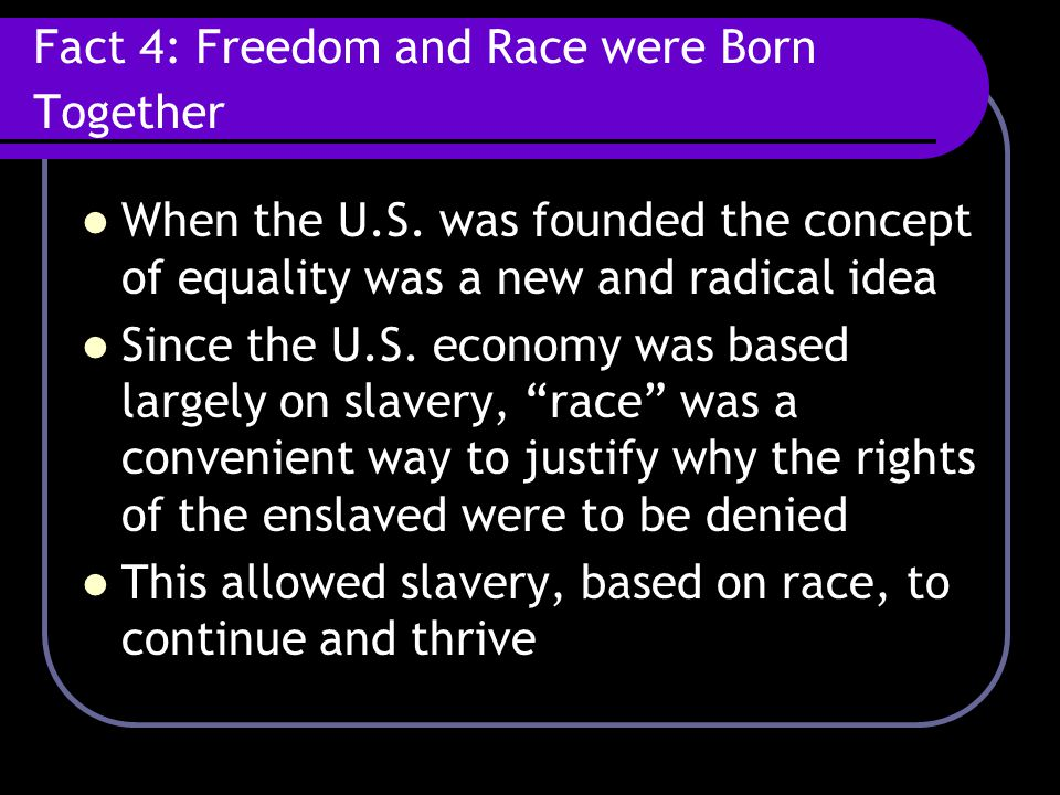 Fact 4: Freedom and Race were Born Together