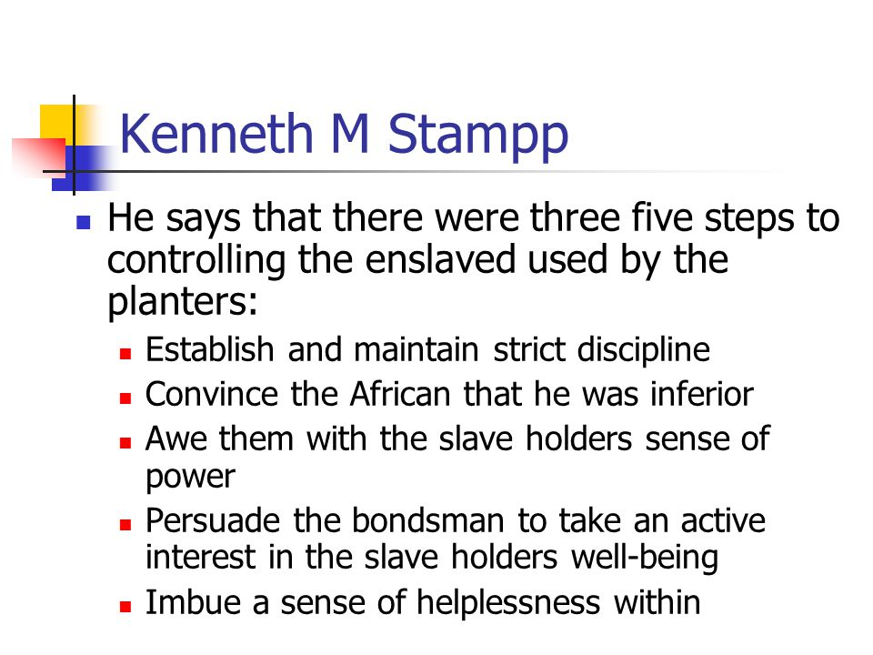 Kenneth M Stampp He says that there were three five steps to controlling the enslaved used by the planters:
