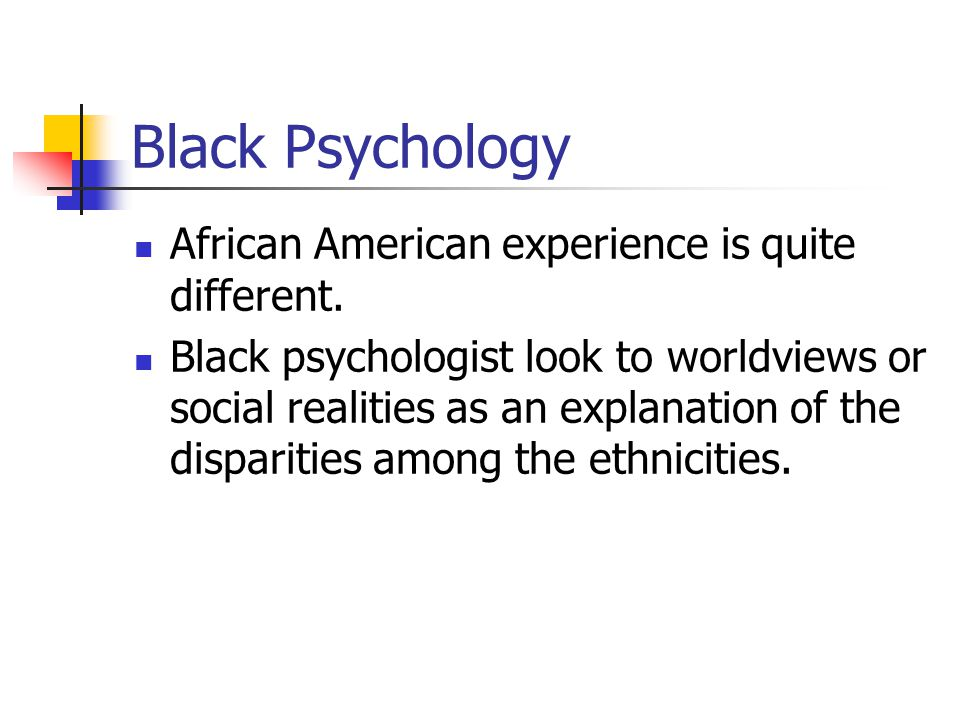 Black Psychology African American experience is quite different.