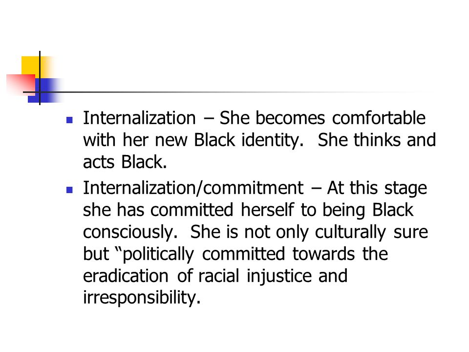 Internalization – She becomes comfortable with her new Black identity