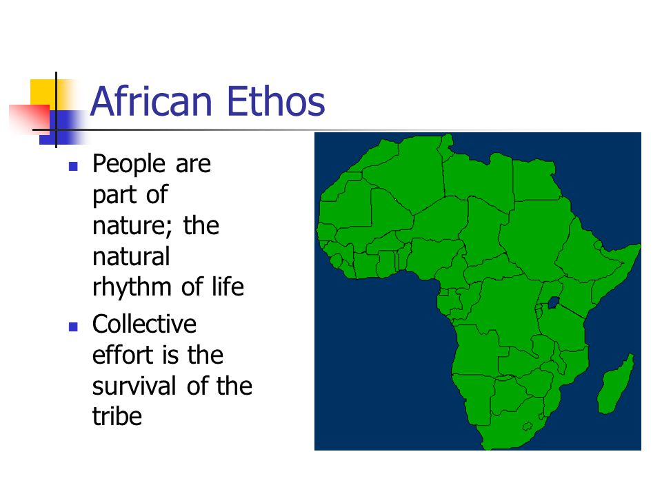 African Ethos People are part of nature; the natural rhythm of life