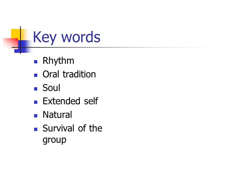 Key words Rhythm Oral tradition Soul Extended self Natural