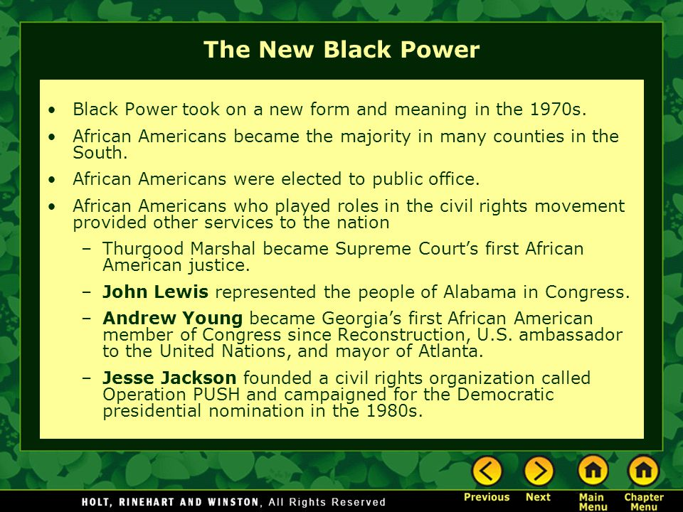 The New Black Power Black Power took on a new form and meaning in the 1970s. African Americans became the majority in many counties in the South.