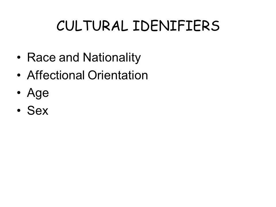 CULTURAL IDENIFIERS Race and Nationality Affectional Orientation Age