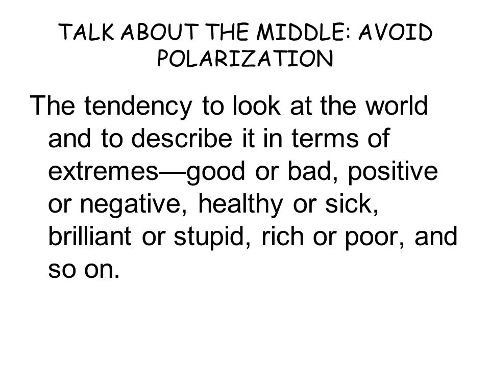 TALK ABOUT THE MIDDLE: AVOID POLARIZATION