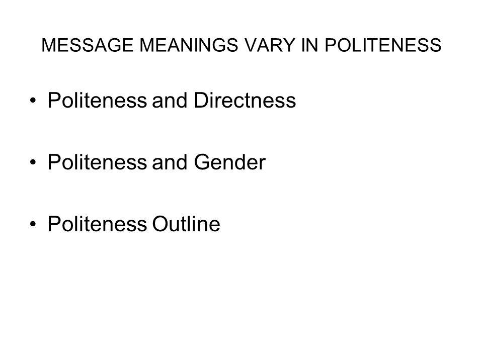 MESSAGE MEANINGS VARY IN POLITENESS
