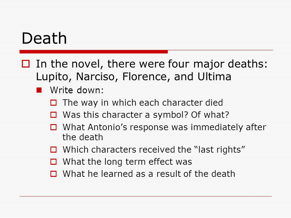 Death In the novel, there were four major deaths: Lupito, Narciso, Florence, and Ultima. Write down: