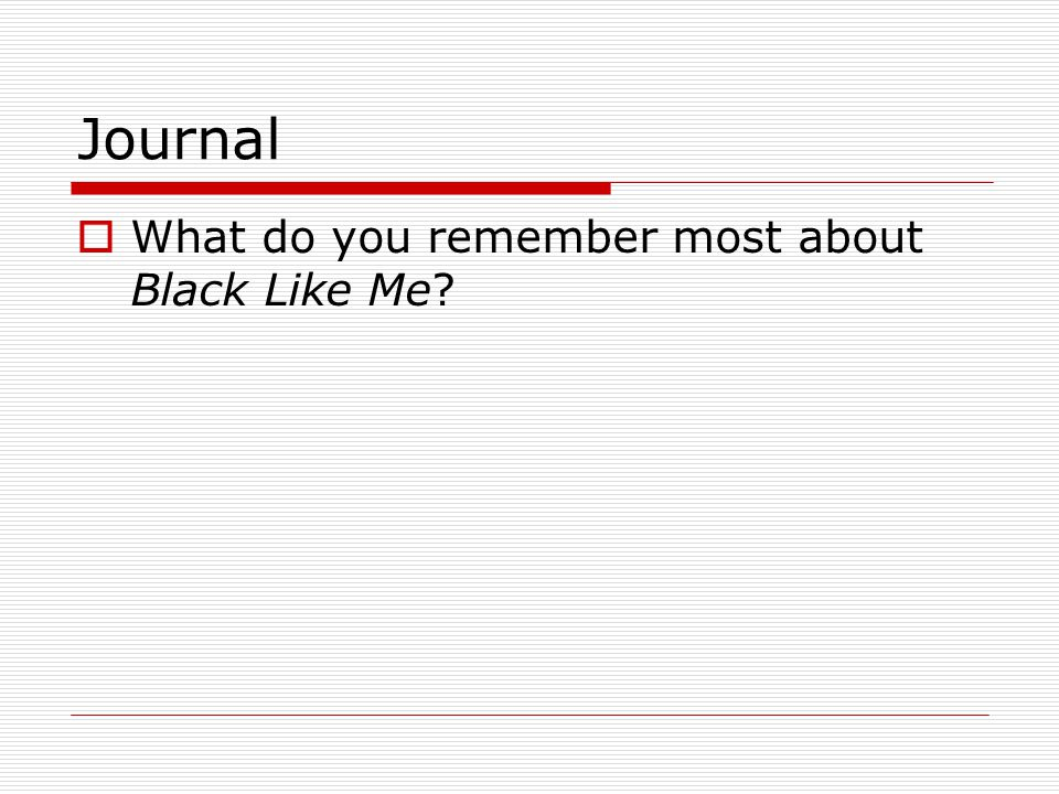 dialectical journal black like me 189 quotes from richard wright: ― richard wright, black boy made me gravitate toward those whose feelings were like my own, made me sit for hours.