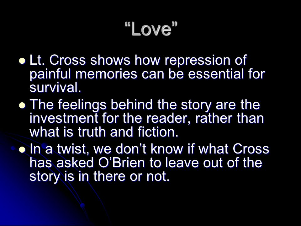 Love Lt. Cross shows how repression of painful memories can be essential for survival.