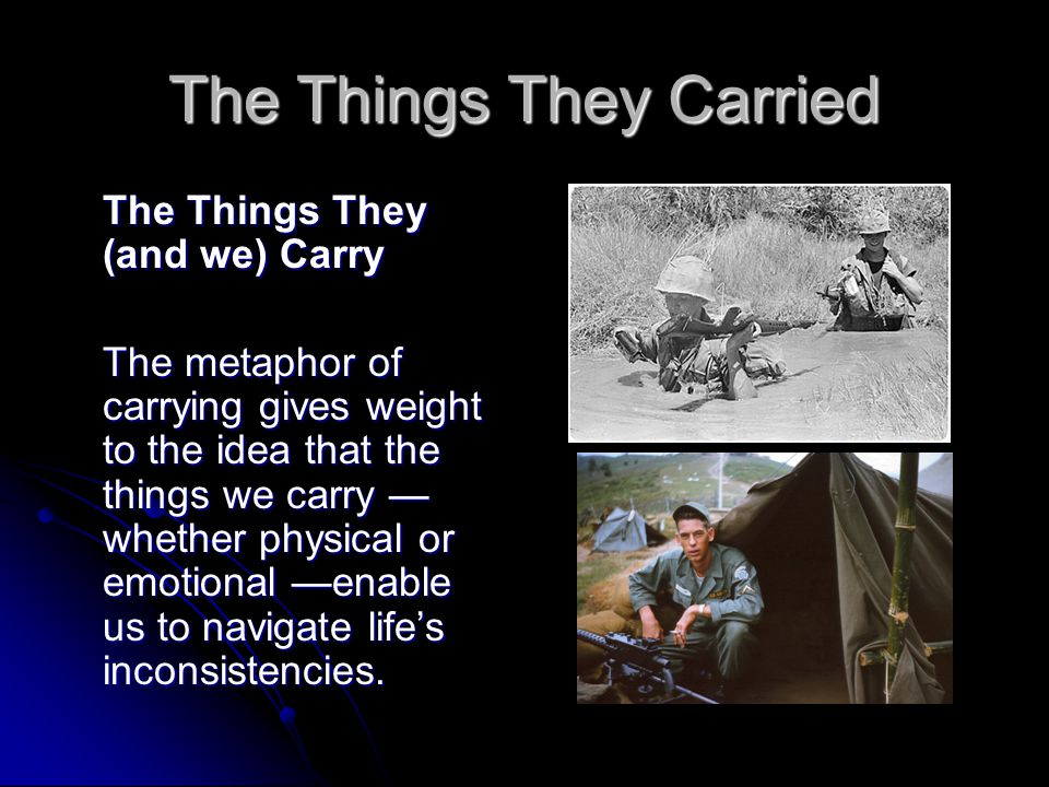 the things they carried essay themes The things they carried essays the things they carried, numerous themes are illustrated by the author through the portrayal of a number of characters.