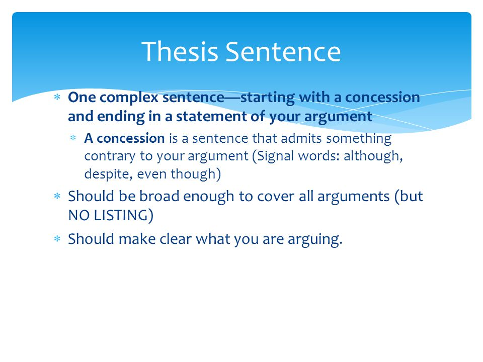 Thesis Sentence One complex sentence—starting with a concession and ending in a statement of your argument.