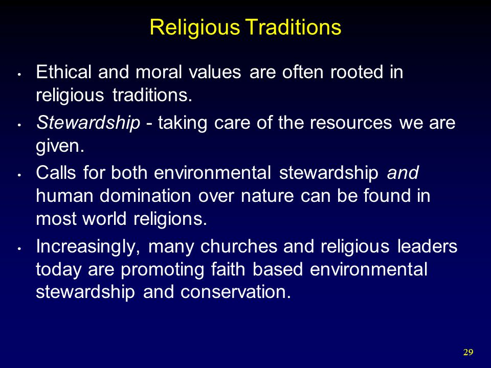 Religious Traditions Ethical and moral values are often rooted in religious traditions. Stewardship - taking care of the resources we are given.