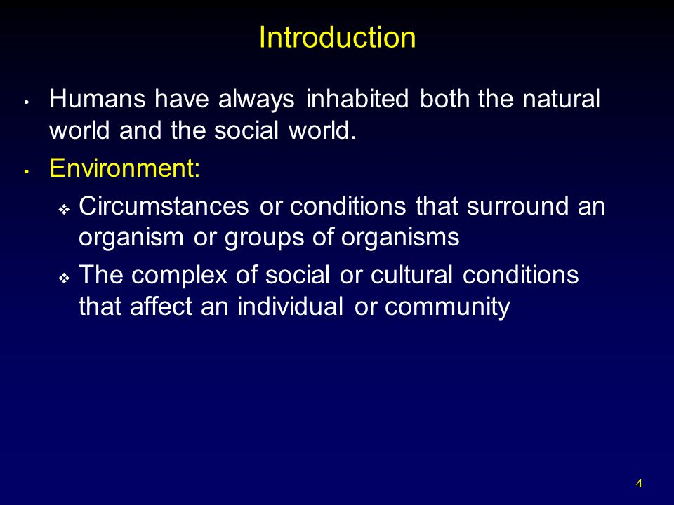Introduction Humans have always inhabited both the natural world and the social world. Environment: