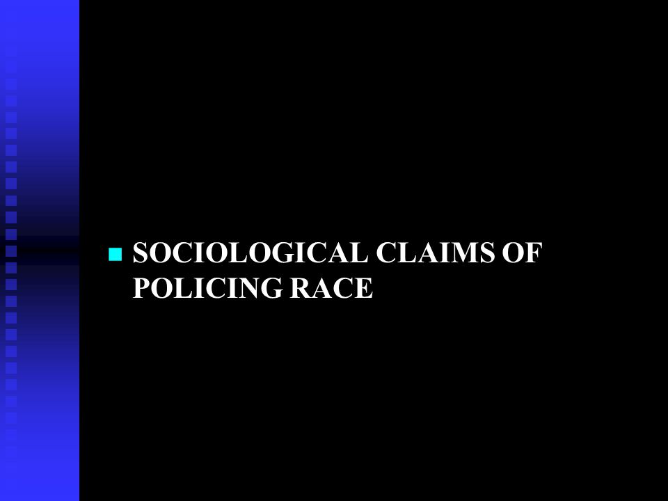SOCIOLOGICAL CLAIMS OF POLICING RACE