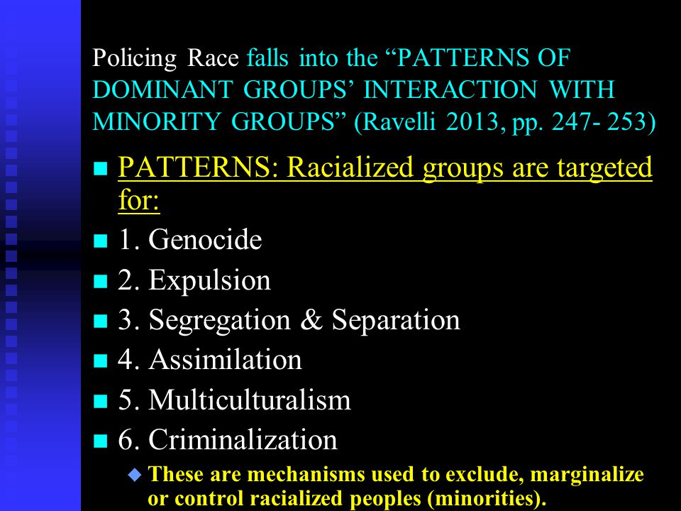 PATTERNS: Racialized groups are targeted for: 1. Genocide 2. Expulsion