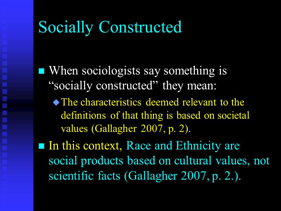 Socially Constructed When sociologists say something is socially constructed they mean: