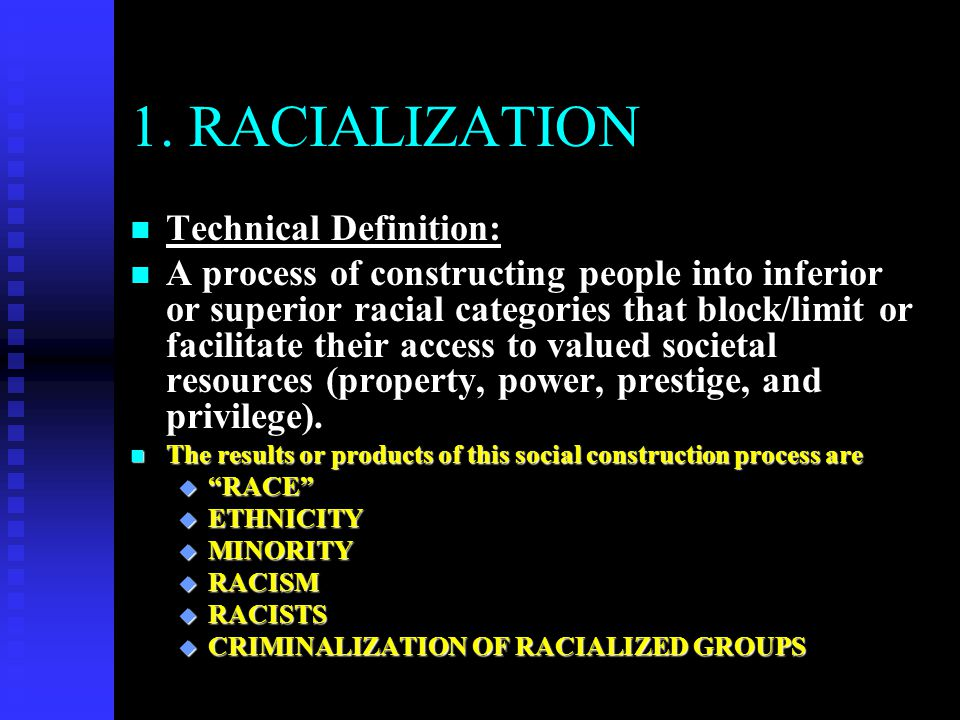 1. RACIALIZATION Technical Definition: